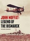 John Moffat: Legend of the Bismarck