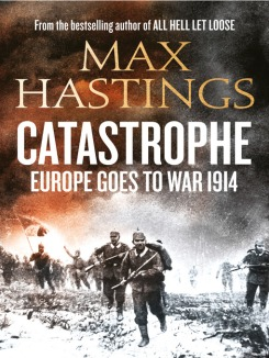 Catastrophe Europe Goes to War 1914 by Max Hastings - Amazon